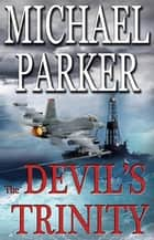 The Devil's Trinity ebook by Michael Parker