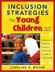 Inclusion Strategies for Young Children - A Resource Guide for Teachers, Child Care Providers, and Parents ebook by Lorraine O. Moore