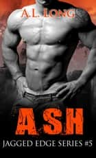 Ash: Jagged Edge Series #5 ebook by A.L. Long