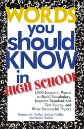 Words You Should Know In High School - 1000 Essential Words To Build Vocabulary, Improve Standardized Test Scores, And Write Successful Papers ebook by Burton Jay Nadler,Jordan Nadler