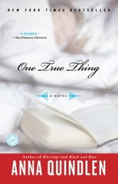 One True Thing - A Novel ebook by Anna Quindlen