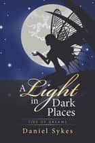 A Light in Dark Places - Tide of Dreams ebook by Daniel Sykes