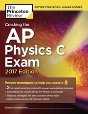 Cracking the AP Physics C Exam, 2017 Edition - Proven Techniques to Help You Score a 5 ebook by Princeton Review