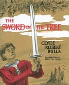 The Sword in the Tree ebook by Bruce Bowles, Clyde Robert Bulla