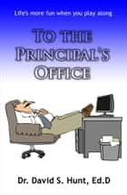 To the Principal's Office ebook by David Hunt