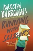 Running With Scissors - Now a Major Motion Picture eBook by Augusten Burroughs
