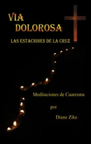 Via Dolorosa: Las Estaciones de la Cruz ebook by Diane Zike