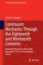 Continuum Mechanics Through the Eighteenth and Nineteenth Centuries ebook by Gérard  A. Maugin
