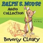 The Ralph S. Mouse Audio Collection livre audio by Beverly Cleary