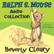 The Ralph S. Mouse Audio Collection audiobook by Beverly Cleary