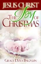 Jesus Christ The Joy Of Christmas ebook by Grace   Dola Balogun
