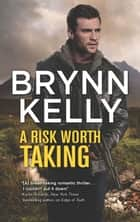 A Risk Worth Taking (The Legionnaires, Book 3) ebook by Brynn Kelly