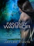 Fantasy Warrior ebook by Jaylee Davis