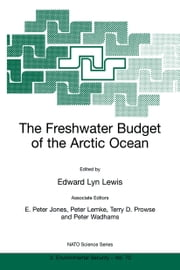 The Freshwater Budget of the Arctic Ocean ebook by Edward Lyn Lewis,Edward Peter Jones,Peter Lemke,Terry D. Prowse,Peter Wadhams