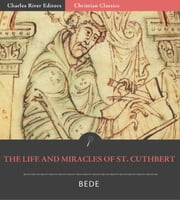 The Life and Miracles of St. Cuthbert ebook by Bede