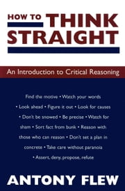 How to Think Straight - An Introduction to Critical Reasoning ebook by Antony Flew