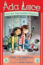 Ada Lace and the Impossible Mission ebook by Emily Calandrelli, Tamson Weston, Renée Kurilla