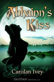 Abhainn's Kiss ebook by Carolan Ivey