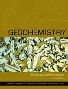 Geochemistry - Pathways and Processes ebook by Maria Uhle, Harry McSween, Steven Richardson