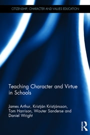 Teaching Character and Virtue in Schools ebook by James Arthur, Kristján Kristjánsson, Tom Harrison,...