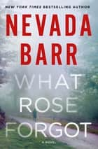 What Rose Forgot - A Novel eBook by Nevada Barr