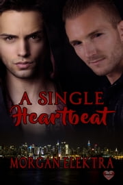 A Single Heartbeat ebook by Morgan Elektra