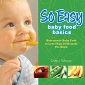 So Easy Baby Food Basics: Homemade Baby Food in Less Than 30 Minutes Per Week ebook by Cheryl Tallman
