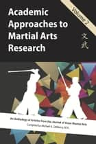 Academic Approaches to Martial Arts Research, Vol. 2 ebook by Michael DeMarco, Daniel Rosenberg, John Donohue,...