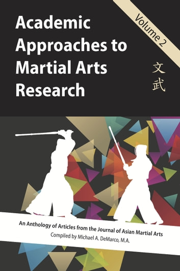 Academic Approaches to Martial Arts Research, Vol. 2 ebook by Michael DeMarco,Daniel Rosenberg,John Donohue,Frederick Lohse,Geoffrey Wingard,Dale Brown,Gregory Vey