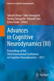 Advances in Cognitive Neurodynamics (III) - Proceedings of the Third International Conference on Cognitive Neurodynamics - 2011 ebook by Yoko Yamaguchi