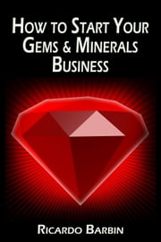 How to Start Your Gems & Minerals Business ebook by R Barbin
