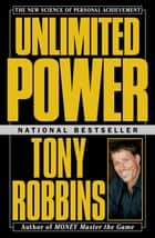 Unlimited Power - The New Science Of Personal Achievement ebook by Tony Robbins