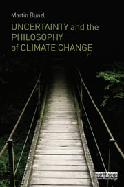 Uncertainty and the Philosophy of Climate Change ebook by Martin Bunzl