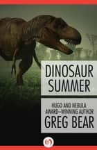 Dinosaur Summer ebook by Greg Bear