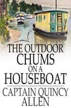 The Outdoor Chums on a Houseboat eBook by Captain Quincy Allen