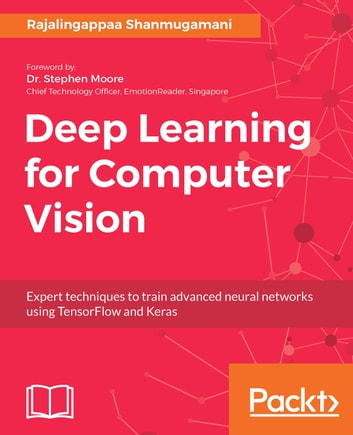 Deep Learning for Computer Vision - Expert techniques to train advanced neural networks using TensorFlow and Keras ebook by rajalingappaa shanmugamani