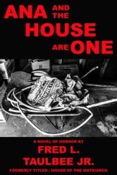 Ana and the House Are One-A Novel of Horror ebook by Fred L. Taulbee Jr