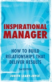 Inspirational Manager - How to Build Relationships That Deliver Results ebook by Judith Leary-Joyce