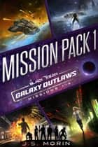 Galaxy Outlaws Mission Pack 1: Missions 1-4 - Black Ocean: Galaxy Outlaws ebook by J.S. Morin