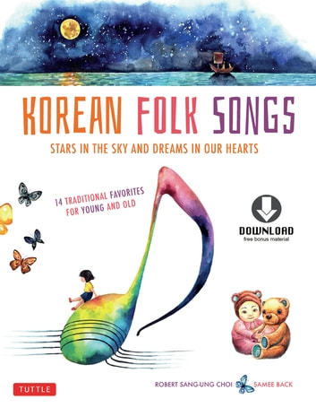 Korean Folk Songs - Stars in the Sky and Dreams in Our Hearts [14 Sing Along Songs with the Downloadable Audio included] ebook by Robert Choi