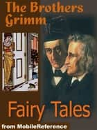 Brothers Grimm Fairy Tales: Includes Hansel And Gretel, Rapunzel, Little Red-Cap Clever, Elsie & More (Mobi Classics) ebook by Wilhelm Grimm,Jakob  Grimm,Edgar Taylor (translator),Marian Edwardes (translator)