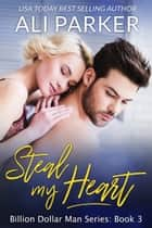 Steal My Heart ebook by Ali Parker