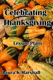 Celebrating Thanksgiving ebook by Laura K Marshall