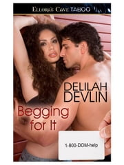 Begging for It (1-800-DOM-help) ebook by Delilah Devlin
