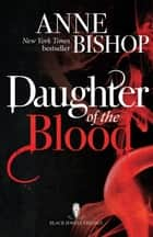 Daughter of the Blood - the gripping bestselling dark fantasy novel you won't want to miss ebook by Anne Bishop