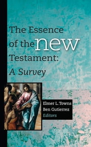 The Essence of the New Testament ebook by Elmer L. Towns,Ben Gutiérrez