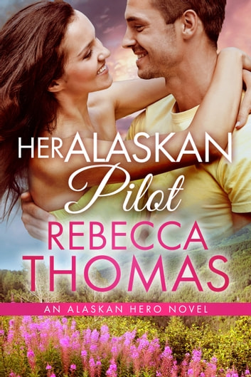 Her Alaskan Pilot ebook by Rebecca Thomas