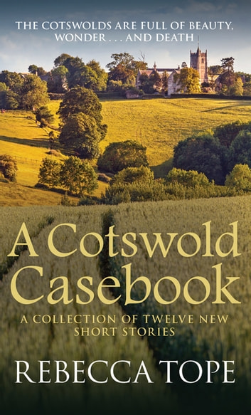 A Cotswold Casebook - The Cotswolds are full of beauty, wonder…and death ebook by Rebecca Tope