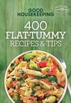 Good Housekeeping 400 Flat-Tummy Recipes & Tips eBook by Good Housekeeping, Susan Westmoreland
