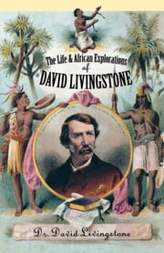 The Life and African Exploration of David Livingstone ebook by David Dr. Livingstone